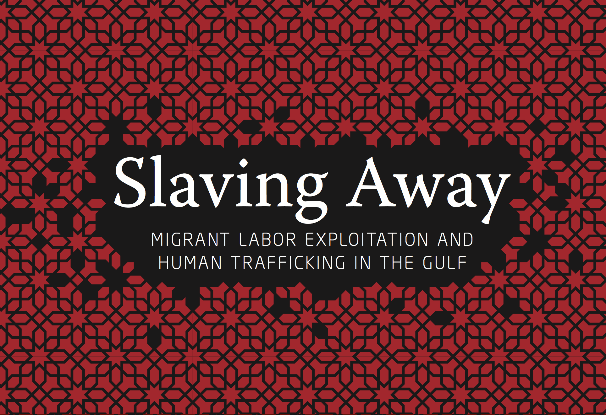 Slaving Away: Migrant Labour Exploitation and Human Trafficking in the Gulf